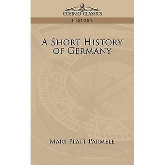 A Short History of Germany by Parmele & Mary Platt