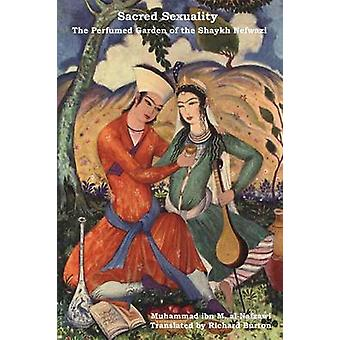 Sacred Sexuality The Perfumed Garden of the Shaykh Nefwazi by AlNafzawi & Muhammad Ibn Muhammad