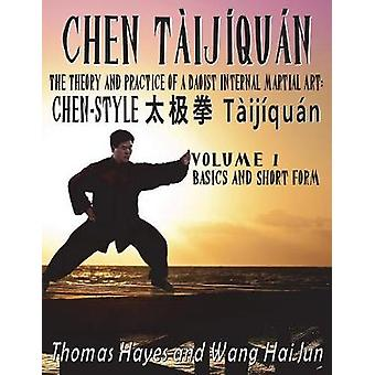 Chen Tijqun The Theory and Practice of a Daoist Internal Martial Art Volume 1  Basics and Short Form by Hayes & Thomas
