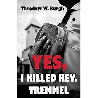 Yes I Killed Rev. Tremmel by Burgh & Theodore W.
