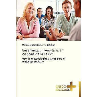 Ensenanza Universitaria En Ciencias de La Salud by Paredes Aguirre De Beltran Maria Angela