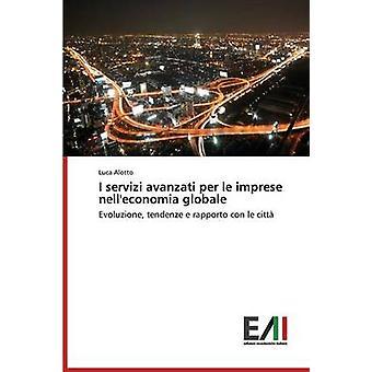 I servizi avanzati per le imprese nelleconomia globale by Alotto Luca