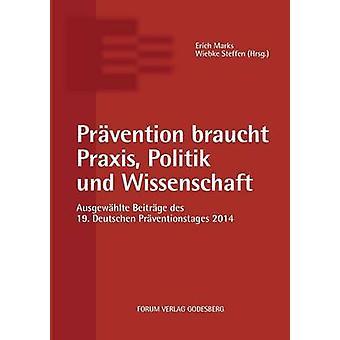 Prvention braucht Praxis Politik und Wissenschaft by Marks & Erich