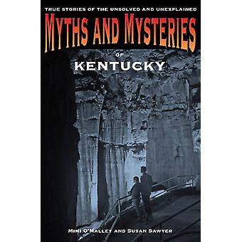 Myths and Mysteries of Kentucky True Stories Of The Unsolved And Unexplained First Edition by Omalley & Mimi