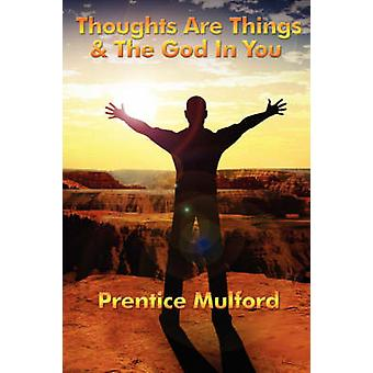 Thoughts Are Things  the God in You by Mulford & Prentice