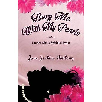Bury Me with My Pearls Humor with a Spiritual Twist by Herlong & Jane Jenkins