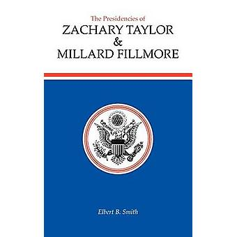 The Presidencies of Zachary Taylor and Millard Fillmore by Elbert B.