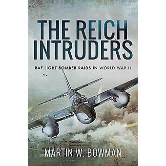 The Reich Intruders - RAF Light Bomber Raids in World War II by Bowman