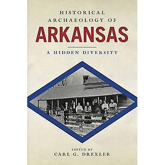 Historical Archaeology of Arkansas - A Hidden Diversity by Carl G. Dre