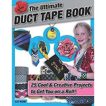 The Ultimate Duct Tape Book - 25 Cool & Creative Projects to Get You o