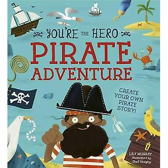 You're the Hero - Pirate Adventure by Lily Murray - 9781782409953 Book