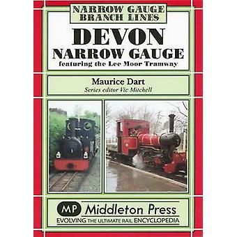 Devon Narrow Gauge - Featuring the Lee Moor Tramway by Maurice Dart -