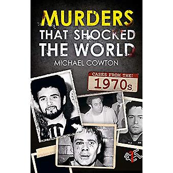 Murders That Shocked the World - 70s by Michael Cowton - 978191165828