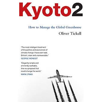 Kyoto2 - How to Manage the Global Greenhouse by Oliver Tickell - 97818