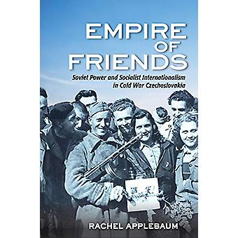 Empire of Friends - Soviet Power and Socialist Internationalism in Col
