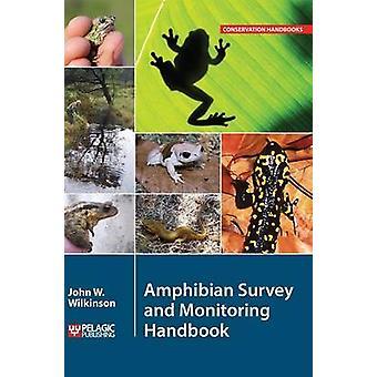 Amphibian Survey and Monitoring Handbook by John W. Wilkinson - 97817