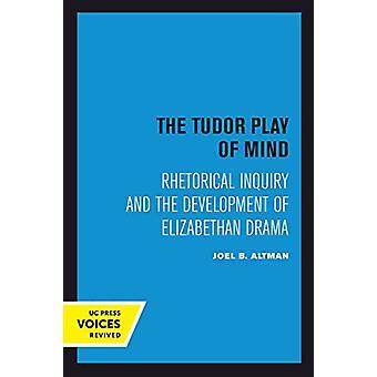 The Tudor Play of Mind - Rhetorical Inquiry and the Development of Eli