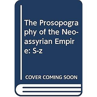 The Prosopography of the Neo-Assyrian Empire - Volume 3 - Part 2 - S-Z