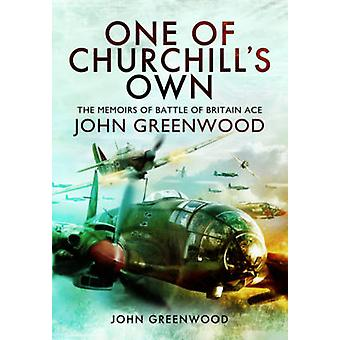 One of Churchill's Own - The Memoirs of Battle of Britain Ace John Gre