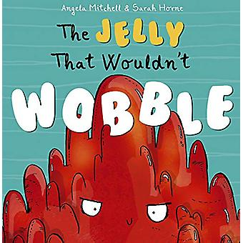 The Jelly That Wouldn't Wobble by Angela Mitchell - 9781848864597 Book