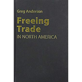 Freeing Trade in North America by Greg Anderson - 9781788210607 Book