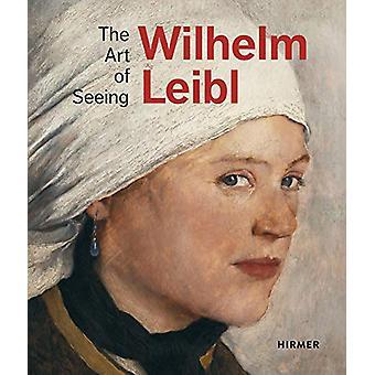 Wilhelm Leibl - The Art of Seeing by Bernhard von Waldkirch - 97837774