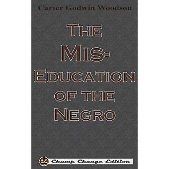 The Mis-Education of the Negro (Chump Change Edition) by Carter Godwi