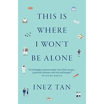 This Is Where I Wont Be Alone by Tan & Inez