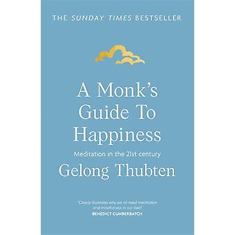 A Monks Guide to Happiness by Thubten & Gelong