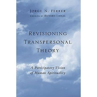 Revisioning Transpersonal Theory - A Participatory Vision of Human Spi