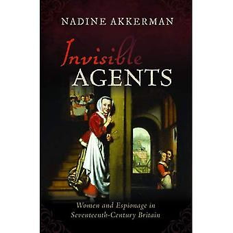Invisible Agents: Women and� Espionage in Seventeenth-Century Britain