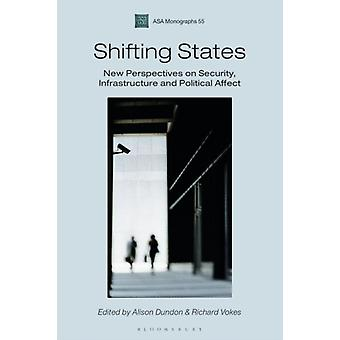 Shifting States  New Perspectives on Security Infrastructure and Political Affect by Edited by Alison Dundon & Edited by Richard Vokes