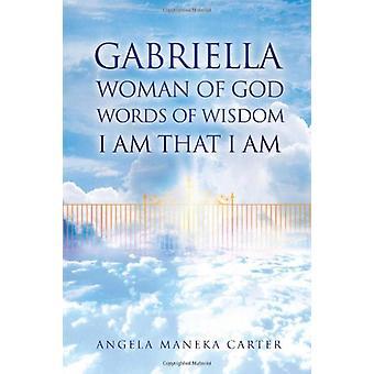 Gabriella Woman of God Words of Wisdom I Am That I Am by Angela Manek