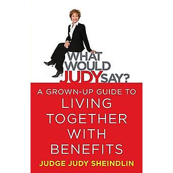 What Would Judy Say? - A Grown-Up Guide to Living Together with Benefi