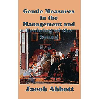 Gentle Measures in the Management and Training of the Young by Jacob