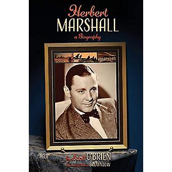 Herbert Marshall - A Biography by Scott O'Brien - 9781629332611 Book