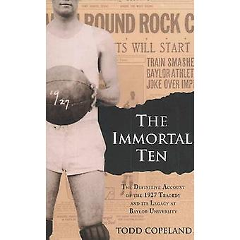 The Immortal Ten by Todd Copeland