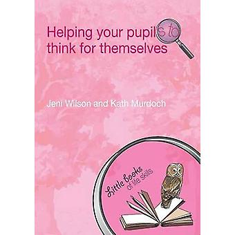Helping your Pupils to Think for Themselves by Wilson & Jeni