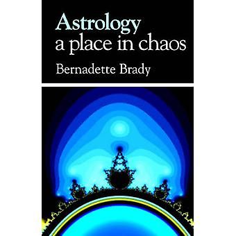 Astrology A Place in Chaos by Brady & B