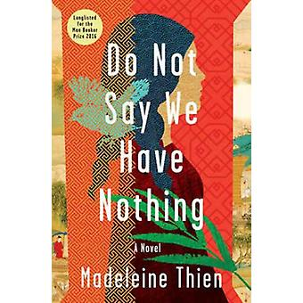 Do Not Say We Have Nothing  A Novel by Madeleine Thien