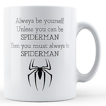 Siempre ser uno mismo si no puede ser Spiderman - impreso taza