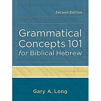 Grammatical Concepts 101 for Biblical Hebrew (2nd) by Gary A Long - 9