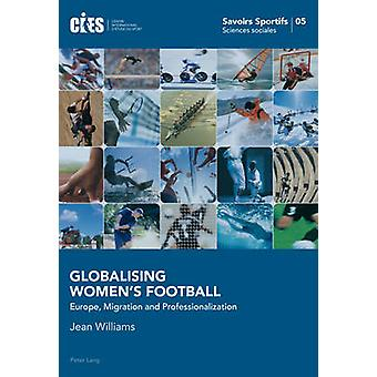 Globalising Women's Football - Europe - Migration and Professionalizat