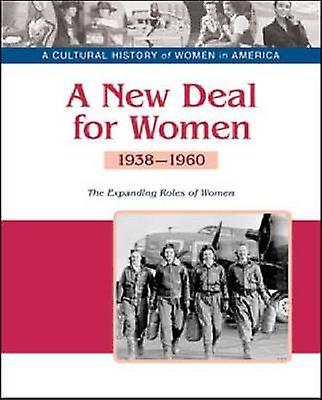 A New Deal for Women - the Expanding Roles of Women - 1938-1960 by Pat