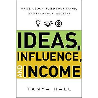 Ideas - Influence - and Income - Write a Book - Build Your Brand - and
