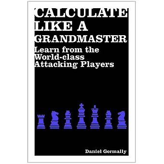 Calculate Like a Grandmaster - Learn from the World-class Attacking Pl
