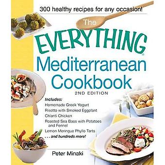 The Everything Mediterranean Cookbook, 2nd Edition: Includes: Homemade Greek Yogurt Risotto with Smoked Eggplant Chianti Chicken Roasted Sea Bass with ... Meringue Phyllo Tarts ...and hundreds more!