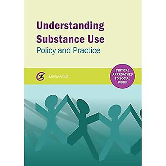 Understanding Substance Use: Policy and Practice (Critical Approaches to Social Work)