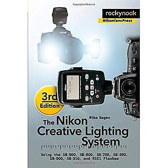 The Nikon Creative Lighting System: Using the SB-500, SB-600, SB-700, SB-800, SB-900, SB-910, and R1C1 Flashes