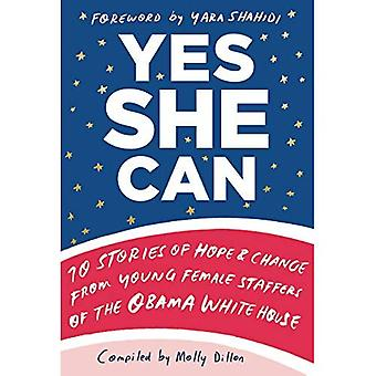 Yes She Can: 10 Stories of Hope and Change from Young Female Staffers of the Obama White House